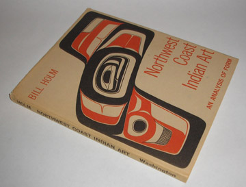 Northwest Coast Indian Art An Analysis of Form , Holm, Bill