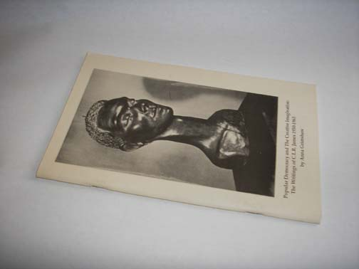 Popular Democracy and The Creative Imagination: The Writings of C.L.R. James 1950-1963, 	Grimshaw, Anna