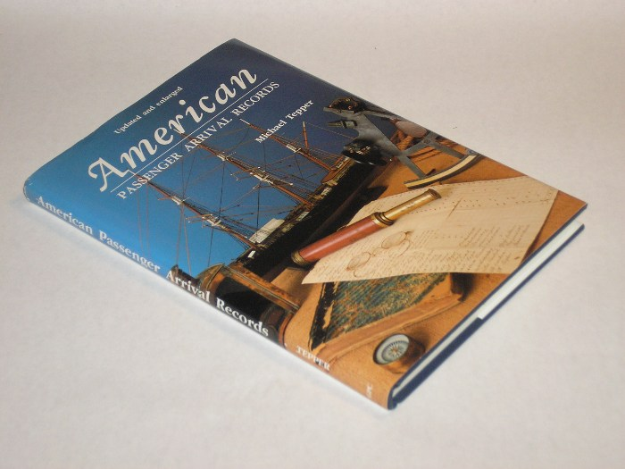 American Passenger Arrival Records A Guide to the Records of Immigrants Arriving at American Ports by Sail and Steam, Tepper, Michael