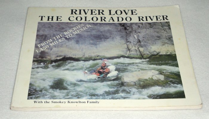 River Love The Colorado River From The Rockies 1,450 Miles To Mexico, Knowlton, Smokey