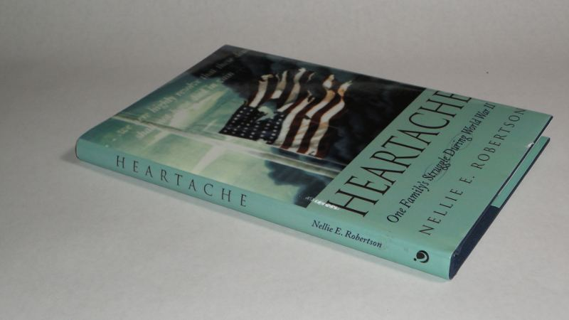 Heartache One Family's Struggle During World War II, Robertson, Nellie E.