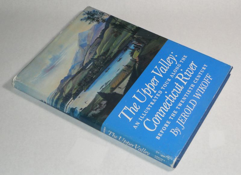 The Upper Valley: An Illustrated Tour Along The Connecticut River Before The Twentieth Century, Wikoff, Jerold