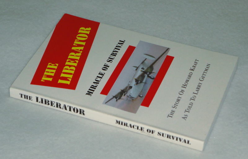 The Liberator Miracle of Survival The Story of Howard Kraft